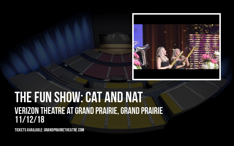The Fun Show: Cat and Nat at Verizon Theatre at Grand Prairie