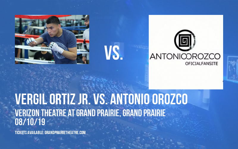 Vergil Ortiz Jr. vs. Antonio Orozco at Verizon Theatre at Grand Prairie
