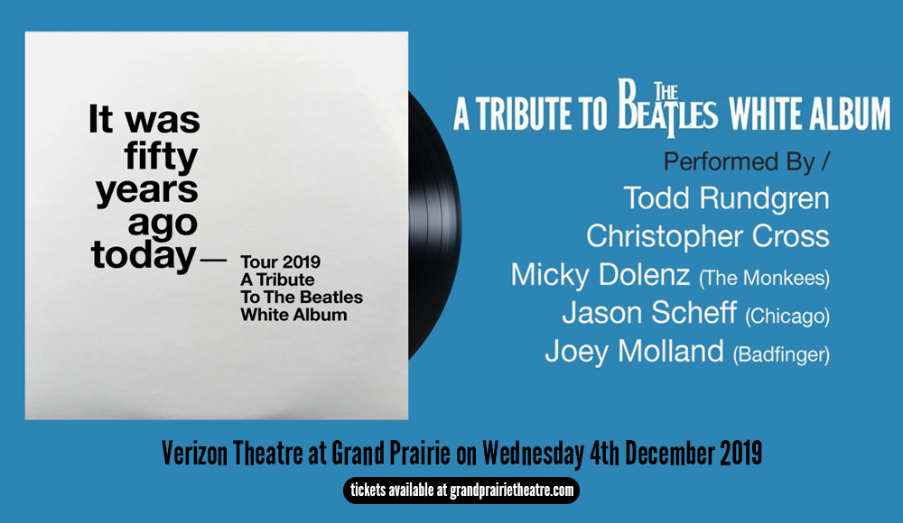 It Was Fifty Years Ago Today - A Tribute To The Beatles White Album at Verizon Theatre at Grand Prairie
