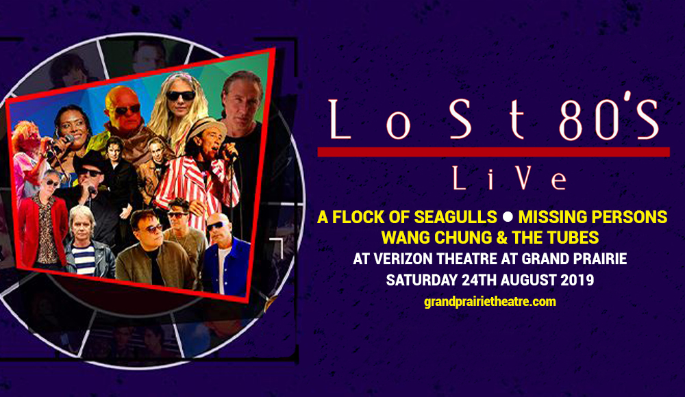 Lost 80's Live: A Flock of Seagulls, Missing Persons, Wang Chung & The Tubes at Verizon Theatre at Grand Prairie