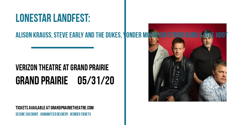 Lonestar LandFest: Alison Krauss, Steve Early and The Dukes, Yonder Mountain String Band & Jake Hoot at Verizon Theatre at Grand Prairie